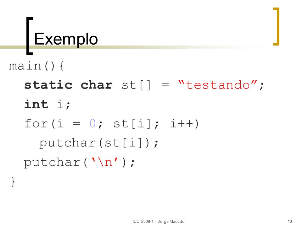 Exemplo main(){ static char st[] = testando ; int i;